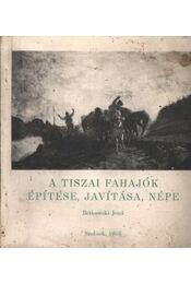 A tiszai fahajók építése, javítása, népe - Régikönyvek