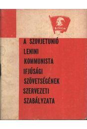 A Szovjetunió lenini kommunista ifjúsági szövetségének szervezeti szabályzata - Régikönyvek