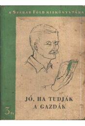 Jó, ha tudják a gazdák - Kovács Mihály, György Károly, Hajdú Júlia, Szegö Lajos, Teszkó  Sándor, Dancs József - Régikönyvek
