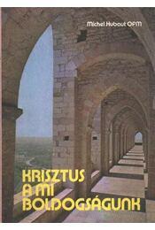 Krisztus a mi boldogságunk - Hubaut, Michel - Régikönyvek