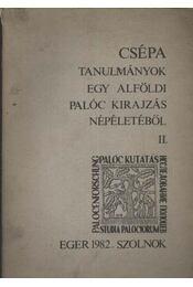 Csépa. Tanulmányok egy alföldi palóc kirajzás népéletéből II. - Régikönyvek