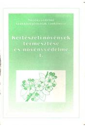 Kertészeti növények termesztése és növényvédelme I. - Régikönyvek