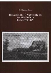 Helyiérdekű vasutak és kiépülésük a Dunántúlon - Régikönyvek