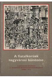 A fiatalkorúak nagyvárosi bűnözése - Régikönyvek