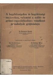 A hegyközségekre és hegyközségi tanácsokra, valamint a szőlő- és gyümölcsgazdálkodásra vonatkozó jogszabályok gyűjteménye - Régikönyvek