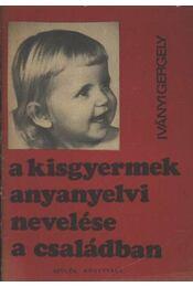 A kisgyermek anyanyelvi nevelése a családban - Régikönyvek