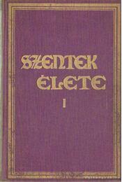 Szentek élete I. kötet - Régikönyvek