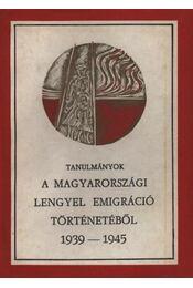Tanulmányok a magyarországi lengyel emigráció történetéből 1939-1945. - Régikönyvek