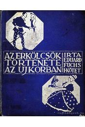 Az erkölcsök története az ujkorban I. kötet - Régikönyvek