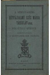 A szervita-rend hétfájdalmú Szűz Mária Társulat-ának fölvételi könyve - Régikönyvek