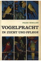 Vogelpracht in Zucht und Pflege (Ritka madarak ápolása és védelme) - Régikönyvek