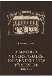 A miskolci vendégfogadók és a vendéglátás története 1745-1945 - Régikönyvek