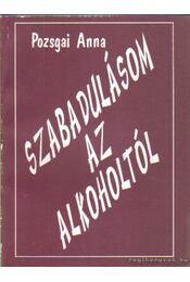 Szabadulásom az alkoholtól! - Pozsgai Anna - Régikönyvek