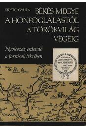 Békés megye a honfoglalástól a törökvilág végéig - Régikönyvek