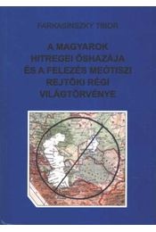 A magyarok hitregei őshazája és a felezés meótiszi rejtöki régi világtörvénye - Régikönyvek