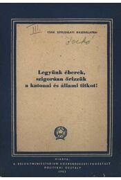 Legyünk éberek, szigorúan őrizzük a katonai és állami titkot - Régikönyvek