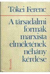 A társadalmi formák marxista elméletének néhány kérdése - Régikönyvek