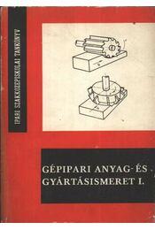 Gépipari anyag- és gyártásismeret I. - Régikönyvek