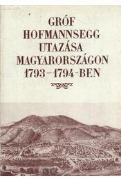 Gróf Hofmannsegg utazása Magyarországon 1793-1794 - Régikönyvek
