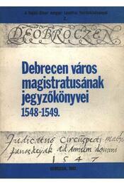Debrecen város magistratusának jegyzőkönyvei 1548-1549 - Régikönyvek