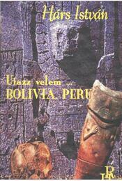 Utazz velem ... Bolivia. Peru - Régikönyvek