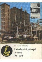 A Nitrokémia Ipartelepek története 1921-1948 - Régikönyvek
