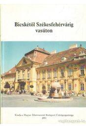 Bicskétől Székesfehérvárig vasúton - Erdős Ferenc - Régikönyvek