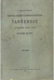 A Magyar Királyi Ferencz József-Tudományegyetem Tanrendje az 1933-34. tanév második felére - Régikönyvek