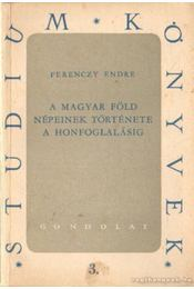 A magyar föld népeinek története a honfoglalásig - Régikönyvek