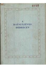 A hatszázéves Debrecen - Régikönyvek