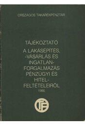Tájékoztató a lakásépítés, -vásárlás és ingatlanforgalmazás pénzügyi és hitelfeltételeiről 1986. - Régikönyvek