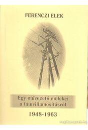Egy művezető emlékei a faluvillamosításról 1948-1963 - Régikönyvek