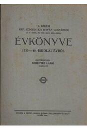A Békési Ref. Szegedi Kis István Gimnázium Évkönyve az 1939-40. iskolai évről - Régikönyvek