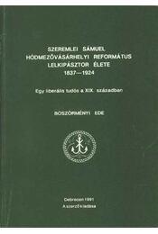Szeremlei Sámuel Hódmezővásárhelyi református lelkipásztor élete - Régikönyvek