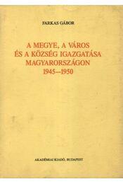 A megye, a város és a közsség igazgatása Magyarországon 1945-1950 - Régikönyvek