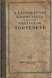 A Szovjetunió Kommunista Bolsevik Pártjának története - Régikönyvek