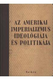 Az amerikai imperializmus ideológiája és politikája - Régikönyvek