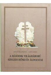 A második világháború szegedi hősei és áldozatai - Régikönyvek