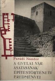 A gyulai vár ásatásának építéstörténeti eredményei - Régikönyvek