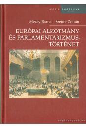 Európai alkotmány- és parlamentarizmustörténet - Mezey Barna, Szente Zoltán - Régikönyvek
