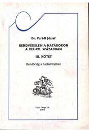Rendvédelem a határokon a XIX-XX. században III. kötet - Régikönyvek