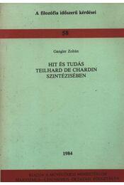 Hit és Tudás Teilhard de Chardin szintézisében - Régikönyvek