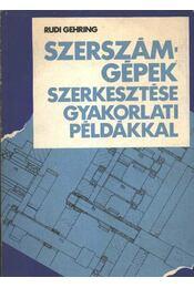 Szerszámgépek szerkesztése gyakorlati példákkal - Régikönyvek