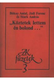 Köztetek lettem én bolond - Bókay Antal, Jádi Ferenc, Stark András - Régikönyvek