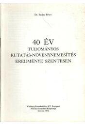 40 év tudományos kutatás-növénynemesítés eredménye Szentesen - Régikönyvek