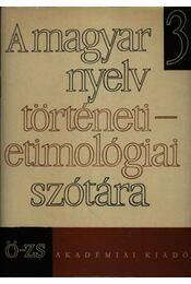 A magyar nyelv történeti-etimológiai szótára 3.kötet( Ö-Zs) - Régikönyvek