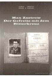 Max Zastrow Der Gefreite mit dem Ritterkreuz (Dedikált!) - Régikönyvek