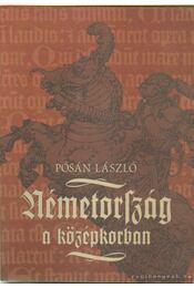 Németország a középkorban - Pósán László - Régikönyvek