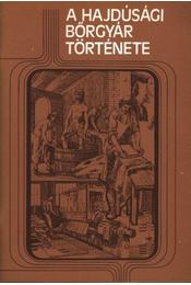A Hajdúsági bőrgyár története - Régikönyvek