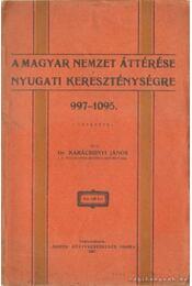 A magyar nemzet áttérése nyugati kereszténységre 997-1095. - Dr. Karácsonyi János - Régikönyvek